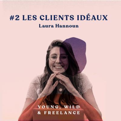 02. Offrir ses compétences à ses clients idéaux – avec Laura Hannoun