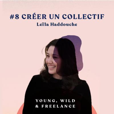 08. Créer un collectif de freelances – avec Leïla Haddouche
