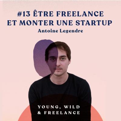 13. Être freelance et monter une startup – avec Antoine Legendre