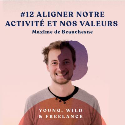 12. Aligner notre activité et nos valeurs – avec Maxime de Beauchesne