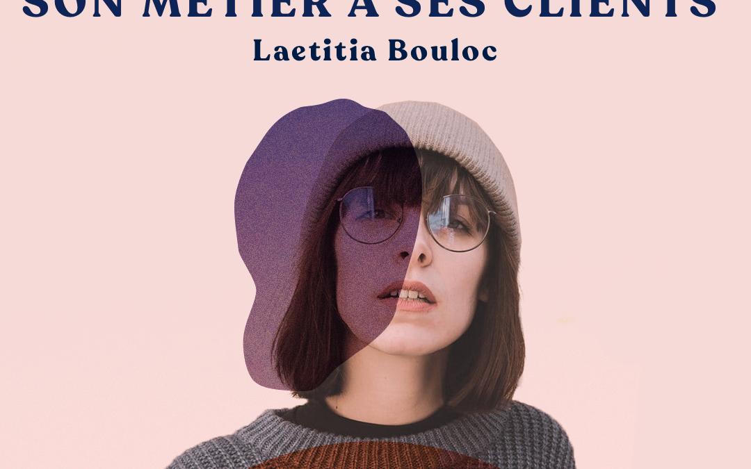 14. Faire comprendre son métier à ses clients – avec Laetitia Bouloc