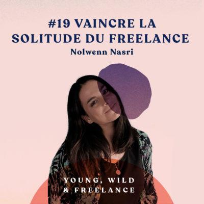 19. Vaincre la solitude du freelance – avec Nolwenn Nasri