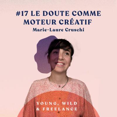 17. Utiliser le doute comme moteur créatif – avec Marie-Laure Cruschi