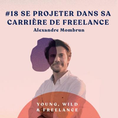 18. Se projeter dans sa carrière de freelance sur le long-terme – avec Alexandre Mombrun