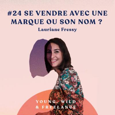 24. Se vendre avec une marque ou son propre nom ? – avec Lauriane Fressy