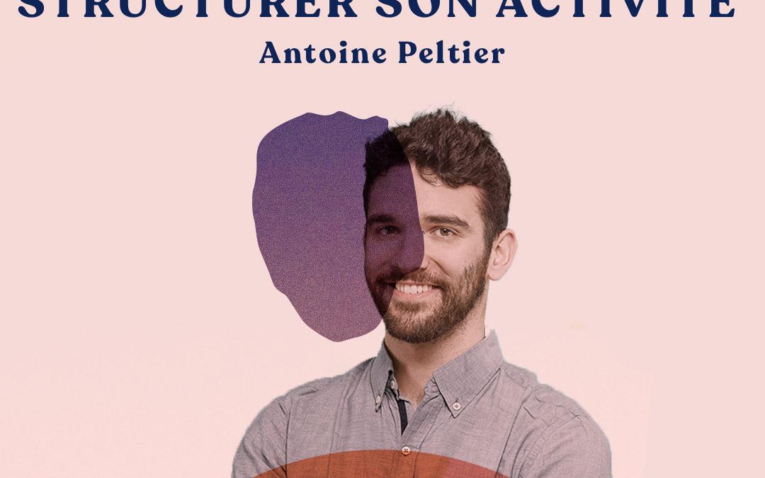 23. Mieux se connaître pour structurer son activité – avec Antoine Peltier