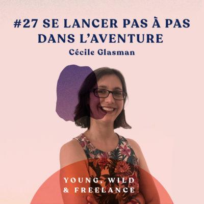 27. Se lancer pas à pas dans l'aventure du freelancing – avec Cécile Glasman