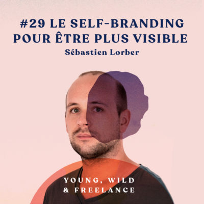 29. Le self-branding pour être plus visible – avec Sébastien Lorber