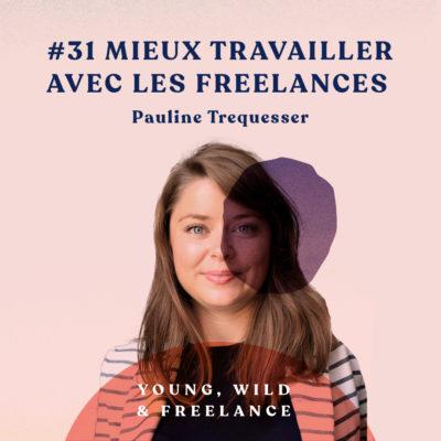 31. Mieux travailler avec les freelances – avec Pauline Trequesser