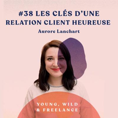 38. Les clés d'une relation client heureuse – avec Aurore Lanchart