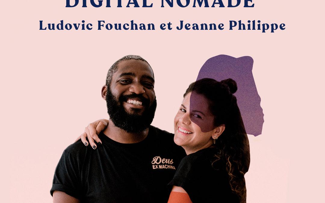 39. La (vraie) vie de digital nomade – avec Jeanne Philippe et Ludovic Fouchan