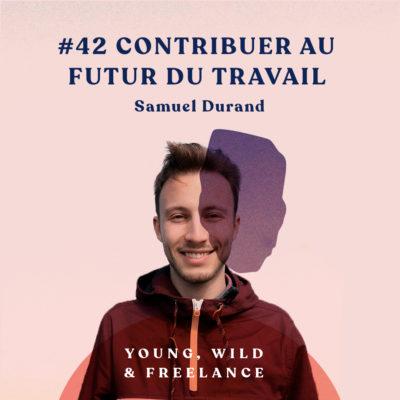 42. Contribuer au futur du travail – avec Samuel Durand