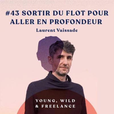 43. Sortir du flot pour aller en profondeur – avec Laurent Vaissade