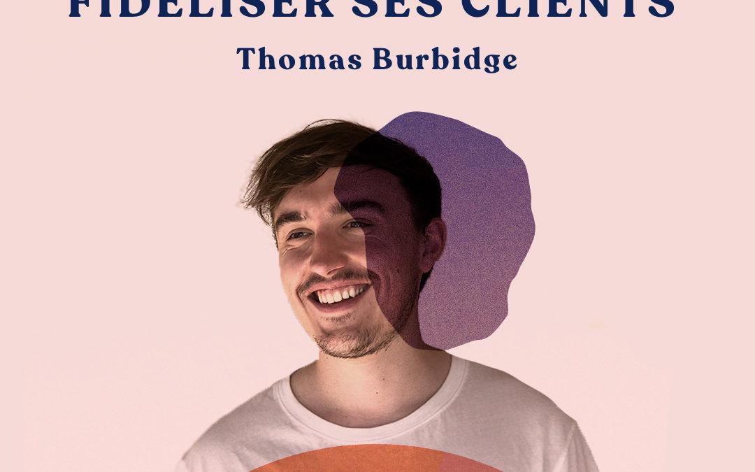 40. Trouver, signer et fidéliser ses clients – avec Thomas Burbidge