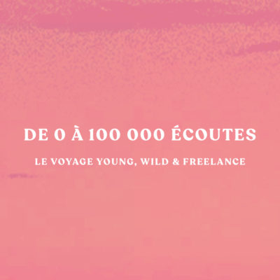 De 0 à 100 000 écoutes en moins d'un an – le voyage Young, Wild & Freelance