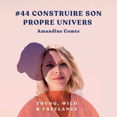 44. Construire son propre univers – avec Amandine Comte