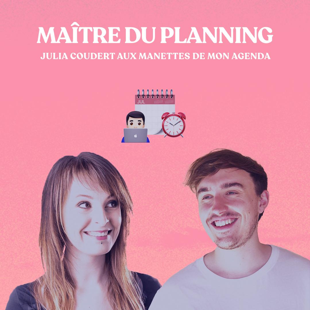 Maitre du planning avec Julia Coudert