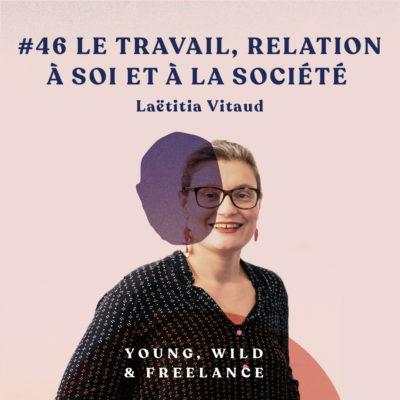 46. Le travail, relation à soi et à la société – avec Laëtitia Vitaud