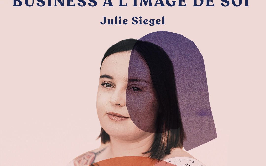48. Réinventer son business à l'image de soi – avec Julie Siegel