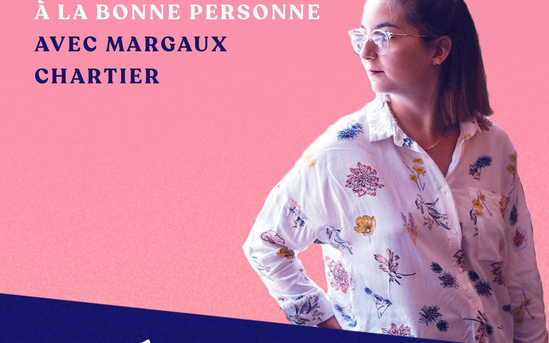 Le bon message, au bon moment, à la bonne personne – avec Margaux Chartier