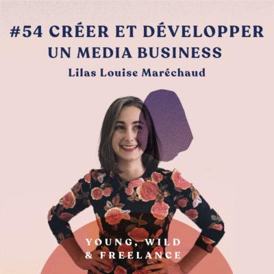 54. Créer et développer un media business – avec Lilas Louise Marechaud