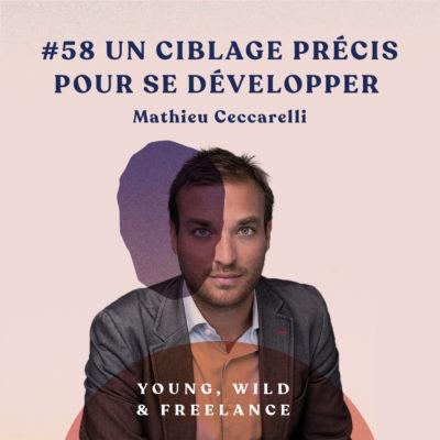 58. Un ciblage précis pour se développer – avec Mathieu Ceccarelli