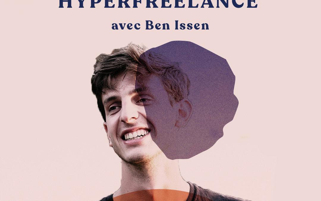 Devenir un Hyper Freelance avec Ben Issen