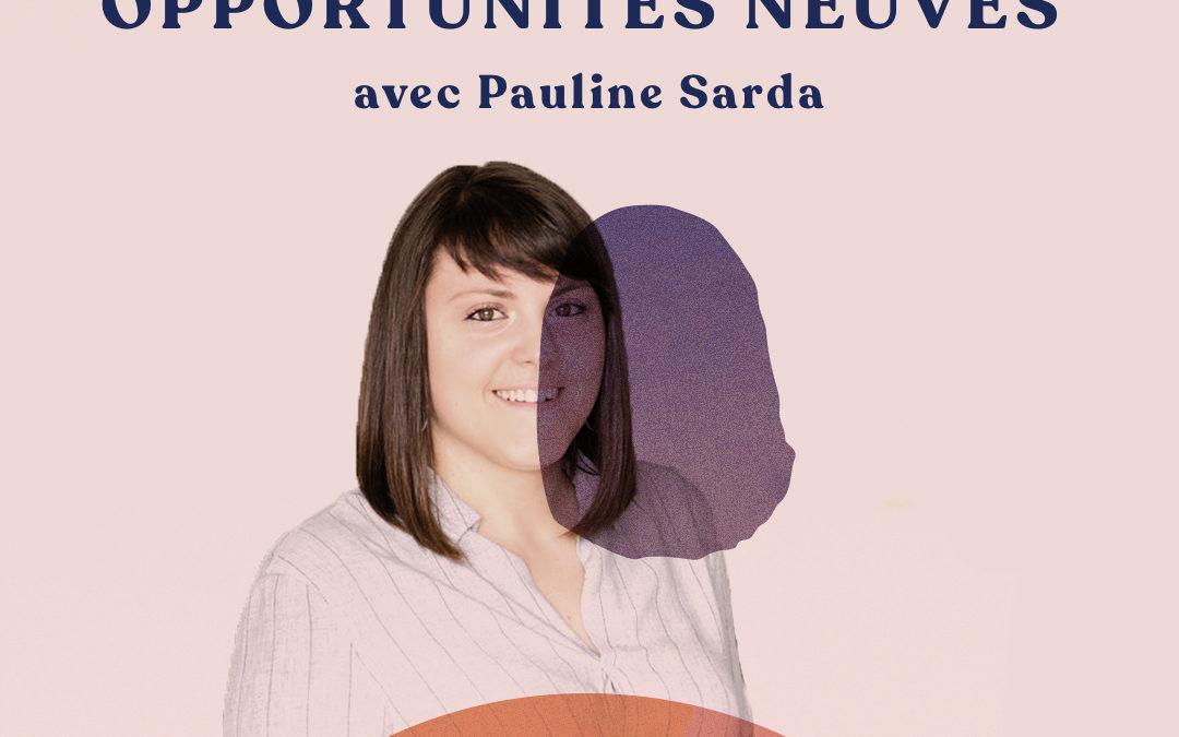 Générer des opportunités neuves – avec Pauline Sarda