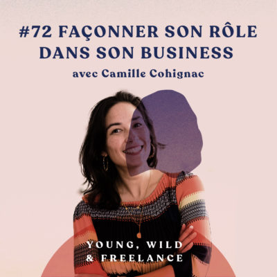 Façonner son rôle dans son business – avec Camille Cohignac